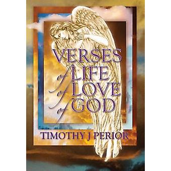 VERSES of LIFE of LOVE of GOD by Perior & Timothy J.