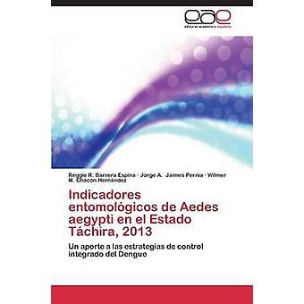 Indicadores Entomologicos de Aedes Aegypti En El Estado Tachira 2013 da Barrera Espina Reggie R.