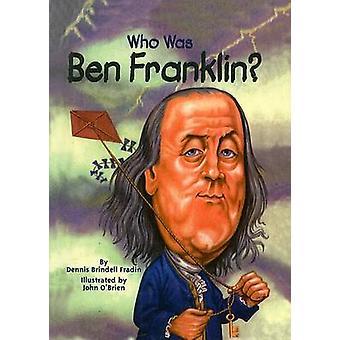 Who Was Ben Franklin? by Dennis Brindell Fradin - John O'Brien - 9780