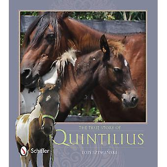 The True Story of Quintilius by Lois Szymanski - 9780764347092 Book