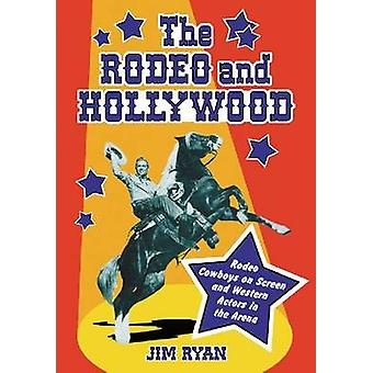 The Rodeo and Hollywood - Rodeo Cowboys on Screen and Western Actors i