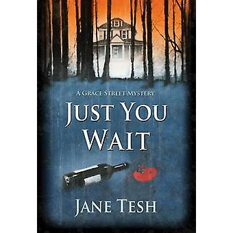 Just You Wait - A Grace Street Mystery by Jane Tesh - 9781464203671 Bo