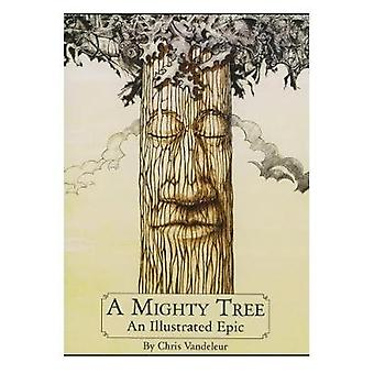 A Mighty Tree - An Illustrated Epic by Chris Vandeleur - 9781513621500