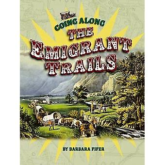 Going Along the Emigrant Trails by Barbara Fifer - 9781560373544 Book