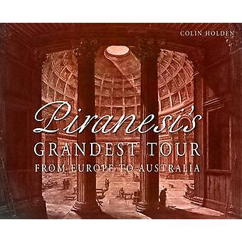 Piranesi's Grandest Tour - From Europe to Australia by Colin Holden -