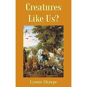 Creatures Like Us? by Lynne Sharpe - 9781845400170 Book