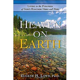 Heaven on Earth: Living in the Fullness of God's Kingdom Here and Now