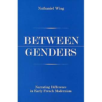 Between Genders - Narrating Difference in Early French Modernism by Na
