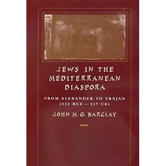 Jews in the Mediterranean Diaspora - From Alexander to Trajan (323 BCE