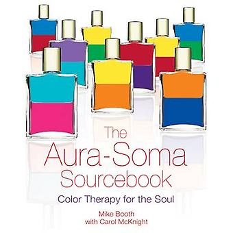 The AuraSoma Sourcebook Color Therapy for the Soul par Mike Booth et Carolyn McKnight