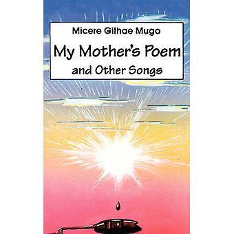 My Mothers Poem and Other Songs. Songs and Poems by Mugo & Micere Githae