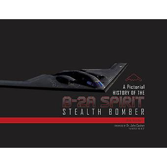 Pictorial History of the B2A Spirit Stealth Bomber by Jim Goodall & Big Apple Agency