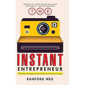 The Instant Entrepreneur 10 Surefire Strategies to Guarantee Your Startups Success by Neo & Ranford