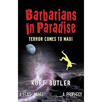 Barbarians in Paradise Terror Comes to Maui by Butler & Kurt