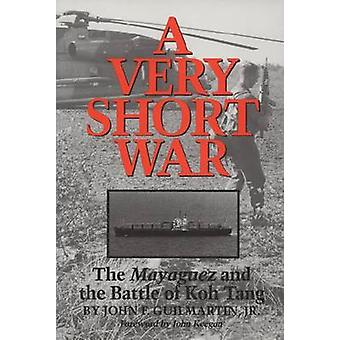 A Very Short War The Mayaguez and the Battle of Koh Tang von Guilmartin & John F. & Jr.