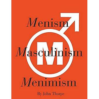 Menism Masculinism Menimism by Thorpe & John