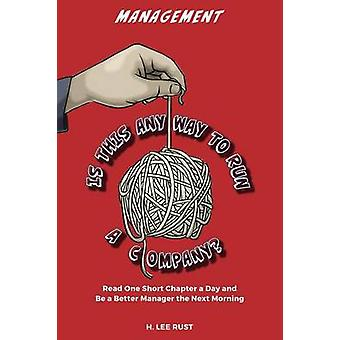 Management  Is This Any Way to Run a Company by Rust & H. Lee