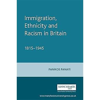 Immigration Ethnicity and Racism in Britain 18151945 by Panikos Panayi