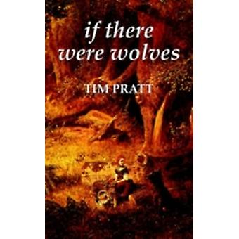If There Were Wolves by Pratt & Tim