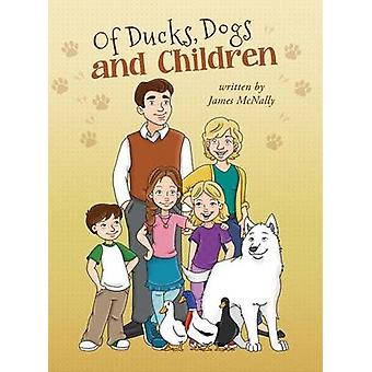 Of Ducks Dogs and Children by McNally & James