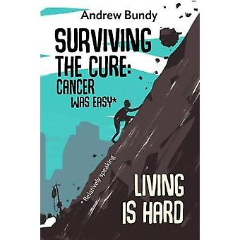 Surviving the Cure Cancer was Easy Living is Hard by Bundy & Andrew