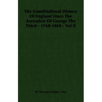 The Constitutional History of England Since the Accession of George the Third  17601860  Vol II by May & Thomas Erskine