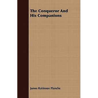 The Conqueror And His Companions by Planche & James Robinson