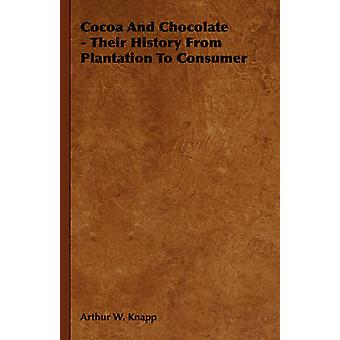 Cocoa And Chocolate  Their History From Plantation To Consumer by Knapp & Arthur W.
