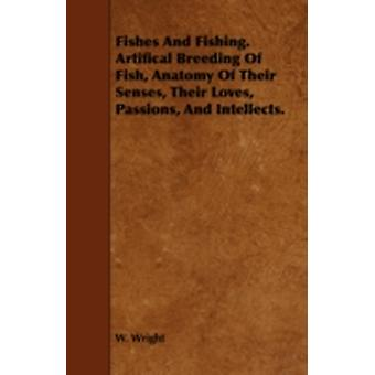 Fishes and Fishing. Artifical Breeding of Fish Anatomy of Their Senses Their Loves Passions and Intellects. by Wright & W.