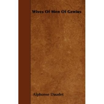 Wives Of Men Of Genius by Daudet & Alphonse
