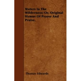 Waters In The Wilderness Or Original Hymns Of Prayer And Praise. by Edwards & Thomas
