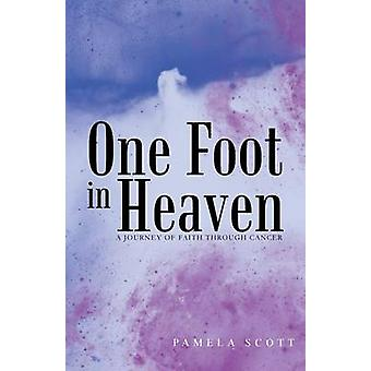 One Foot in Heaven A Journey of Faith Through Cancer by Scott & Pamela