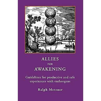 ALLIES for AWAKENING Guidelines for productive and safe experiences with entheogens by Metzner & Ralph