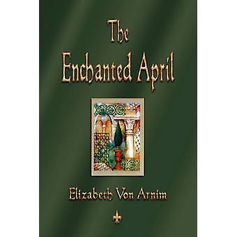 The Enchanted April by Von Armin & Elizabeth