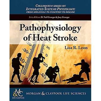 Pathophysiology of Heat Stroke by Leon & Lisa R.