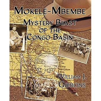 MokeleMbembe Mystery Beast of the Congo Basin by Gibbons & William J.