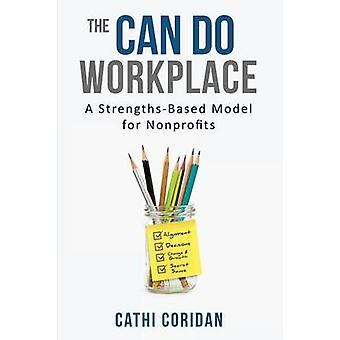 The Can Do Workplace A Strengths Based Model for NonProfits by Coridan & Cathi
