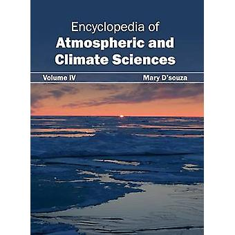 Encyclopedia of Atmospheric and Climate Sciences Volume IV by Dsouza & Mary