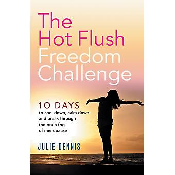The Hot Flush Freedom Challenge 10 days to cool down calm down and break through the brain fog of menopause by Dennis & Julie