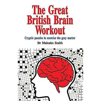 The Great British Brain Work Out Cryptic puzzles to exercise the grey matter by Smith & Professor Malcolm