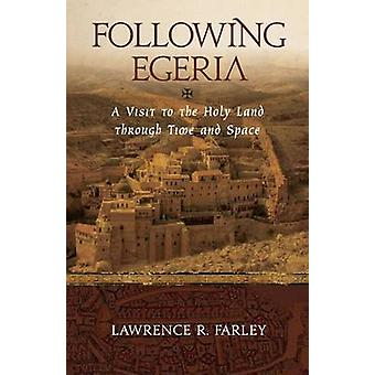 Following Egeria  A Modern Pilgrim in the Holy Land by Farley & Lawrence R