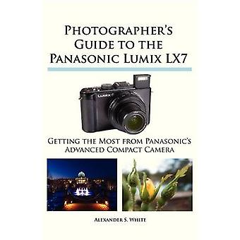 Photographers Guide to the Panasonic Lumix LX7 by White & Alexander S.
