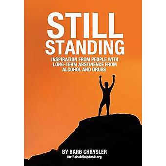 Still Standing Inspiration From People With LongTerm Abstinence From Alcohol and Drugs by Chrysler & Barb