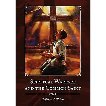 Spiritual Warfare and the Common Saint by Peters & Jeffrey A.