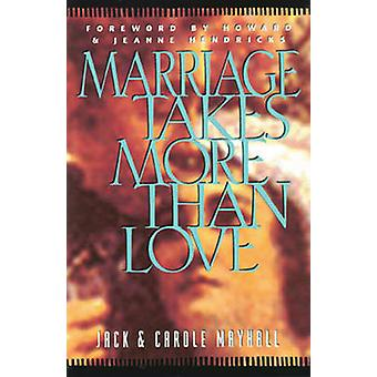 Marriage Takes More Than Love by Mayhall & Jack