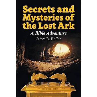 Secrets and Mysteries of the Lost Ark A Bible Adventure by Hoffer & James R.