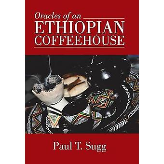 Oracles of an Ethiopian Coffeehouse by Sugg & Paul T.