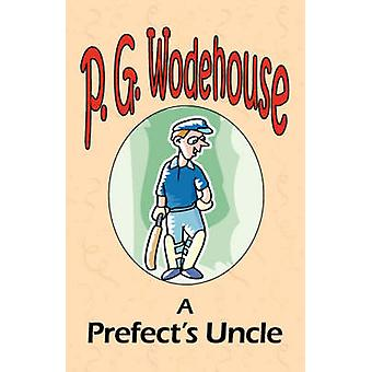 A Prefects Uncle  From the Manor Wodehouse Collection a selection from the early works of P. G. Wodehouse by Wodehouse & P. G.