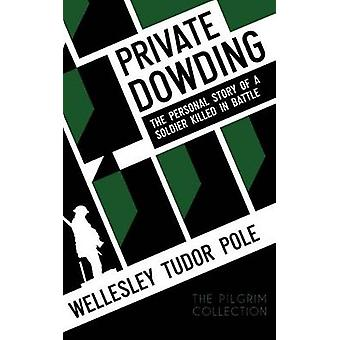 Private Dowding The Personal Story of a Soldier Killed in Battle by Tudor Pole & Wellesley
