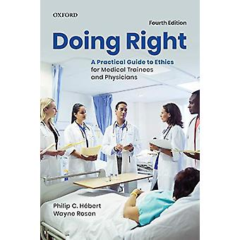 Doing Right - A Practical Guide to Ethics for Medical Trainees and Phy